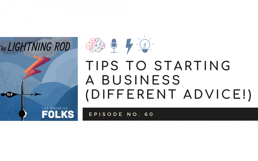 Tips to Starting a Business (Different Advice!)
