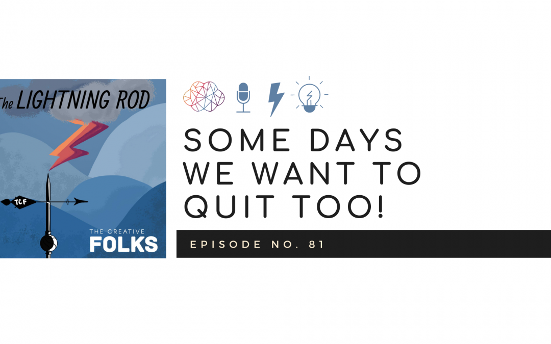 Some Days We Want to Quit Too!