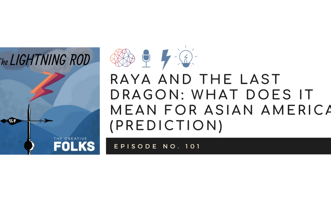 Raya and the Last Dragon: What Does It Mean For Asian America (Prediction)